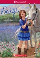 Saige (American Girl: Girl of the Year 2013, Book 1) ebook by Jessie Haas, Sarah Davis