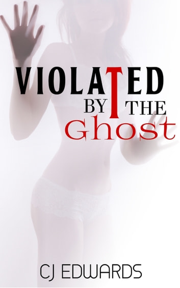 Violated by the Ghost ebook by C J Edwards