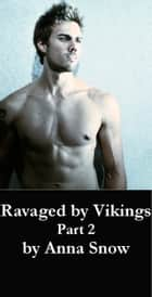 Ravaged by Vikings part 2 ebook by Anna Snow