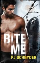Bite Me ebook by PJ Schnyder