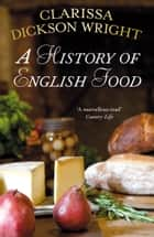 A History of English Food ebook by Clarissa Dickson Wright