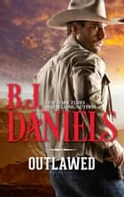 Outlawed! ebook by B.J. Daniels