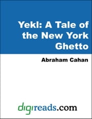 Yekl: A Tale of the New York Ghetto ebook by Cahan, Abraham