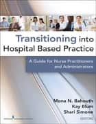Transitioning into Hospital Based Practice ebook by Mona N. Bahouth, MSN, CRNP,Kay Blum, PhD, CRNP,Shari Simone, MS, RN, CPNP-AC, APRN-BC, FCCM