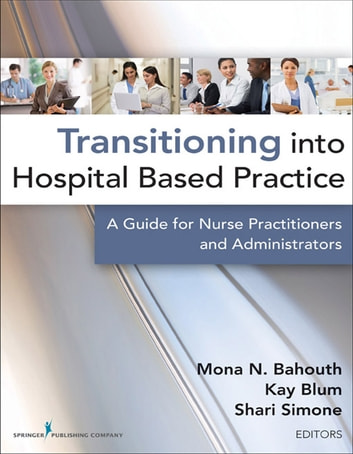Transitioning into Hospital Based Practice - A Guide for Nurse Practitioners and Administrators ebook by
