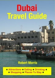 Dubai, United Arab Emirates Travel Guide - Sightseeing, Hotel, Restaurant & Shopping Highlights ebook by Steve Worthington