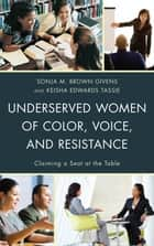 Underserved Women of Color, Voice, and Resistance - Claiming a Seat at the Table ebook by Sonja M. Brown Givens, Keisha Edwards Tassie, Olga I. Davis,...