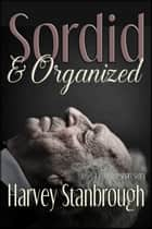 Sordid & Organized ebook by Harvey Stanbrough