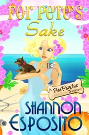 For Pete's Sake (Pet Psychic Mystery No. 4) ebook by shannon esposito
