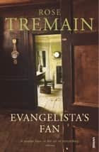 Evangelista's Fan ebook by Rose Tremain
