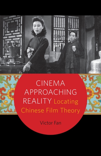 Cinema Approaching Reality - Locating Chinese Film Theory ebook by Victor Fan