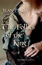 The Follies of the King - (Plantagenet Saga) ebook by Jean Plaidy