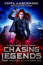 Chasing Legends e-bog by Pippa Amberwine, Jayne Faith