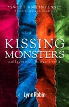 Kissing Monsters Collection 1 (Books 1 — 4) ebook by Lynn Robin