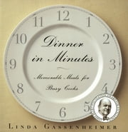 Dinner in Minutes - Memorable Meals for Busy Cooks ebook by Linda Gassenheimer