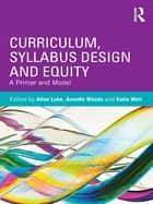 Curriculum, Syllabus Design and Equity ebook by Allan Luke,Annette Woods,Katie Weir