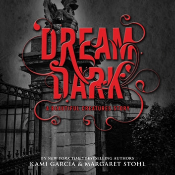 Dream Dark: A Beautiful Creatures Story audiobook by Kami Garcia,Margaret Stohl