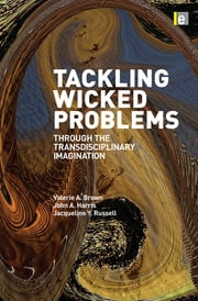 Tackling Wicked Problems - Through the Transdisciplinary Imagination ebook by John Harris,Valerie A Brown,Jacqueline Russell