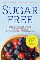Sugar Free - The Complete Guide to Quit Sugar & Lose Weight Naturally ebook by Sonoma Press