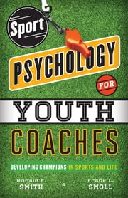Sport Psychology for Youth Coaches - Developing Champions in Sports and Life ebook by Ronald E. Smith, Frank L. Smoll