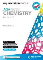 My Revision Notes: AQA GCSE Chemistry (for A* to C) ePub ebook by Philip Dobson