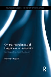 On the Foundations of Happiness in Economics - Reinterpreting Tibor Scitovsky ebook by Maurizio Pugno
