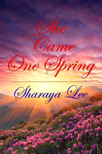 She Came One Spring: A Mail Order Bride Romance ebook by Sharaya Lee