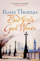 Bad Girls Good Women eBook by Rosie Thomas