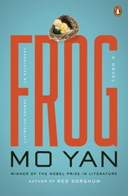 Frog - A Novel ebook by Mo Yan,Howard Goldblatt