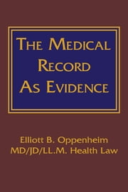 The Medical Record as Evidence ebook by Oppenheim, Elliott B
