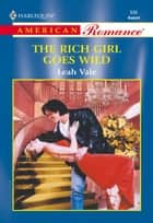 The Rich Girl Goes Wild (Mills & Boon American Romance) ebook by Leah Vale