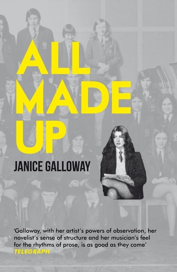 All Made Up ebook by Janice Galloway