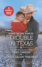 Home on the Ranch: Trouble in Texas ebook by Caro Carson, Cathy Gillen Thacker
