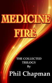 Medicine Fire.The Collected Trilogy ebook by Phil Chapman