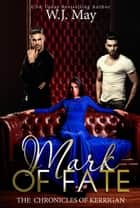 Mark of Fate - The Chronicles of Kerrigan, #9 ebook by W.J. May