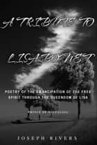 A Tribute to Lisa Bonet: Poetry of the Emancipation of a Free-Spirit through the Queendom of Lisa ebook by Joseph Rivers
