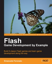 Flash Game Development by Example ebook by Emanuele Feronato
