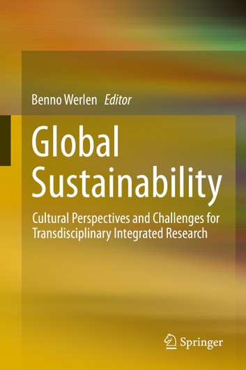Global Sustainability, Cultural Perspectives and Challenges for Transdisciplinary Integrated Research ebook by