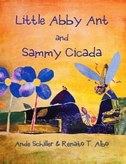 Little Abby Ant and Sammy Cicada - Little Abby Ant and Sammy Cicada ebook by Ande Schiller,Renato T. Albo