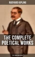 THE COMPLETE POETICAL WORKS OF RUDYARD KIPLING (570+ Poems in One Edition) - Songs from Novels and Stories, The Seven Seas Collection, Ballads and Barrack-Room Ballads, An Almanac of Twelve Sports, The Five Nations, The Years Between… eBook by Rudyard Kipling