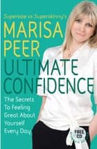 Ultimate Confidence - The Secrets to Feeling Great About Yourself Every Day ebook by Marisa Peer