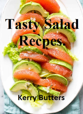 Tasty Salad Recipes. ebook by Kerry Butters