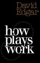 How Plays Work 電子書籍 by David Edgar