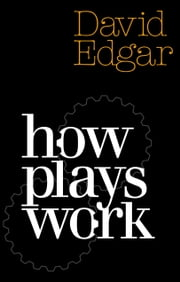 How Plays Work ebook by David Edgar