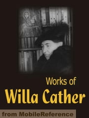 Works Of Willa Cather: Alexander's Bridge, O Pioneers!, Song Of The Lark, My Antonia, One Of Ours, Stories & More (Mobi Collected Works) ebook by Willa Cather