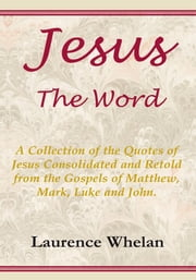 Jesus The Word ebook by Laurence Whelan