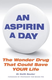 An Aspirin a Day - The Wonder Drug That Could Save Your Life ebook by Dr. Keith Souter,Professor Tom Meade, FRS