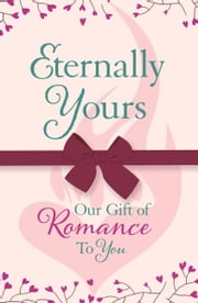 Eternally Yours: Our Gift Of Romance To You - (Headline Eternal Free Sampler) ebook by Headline
