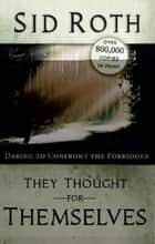 They Thought for Themselves: Ten Amazing Jews ebook by Sid Roth