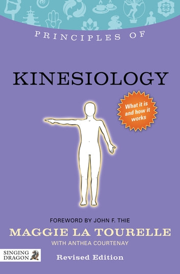 Principles of Kinesiology - What it is, how it works, and what it can do for you ebook by Maggie La Tourelle